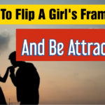 4 Ways To Flip a Girl's Frame And Be More Attractive.