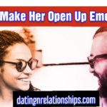 Make A Girl Open Up Emotionally With These 7 Tips