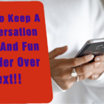Keep A Text Conversation Going With Her: 5 Tips With Examples