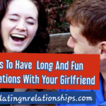 11 Tips To Have Long And Fun Conversations With Your Girlfriend